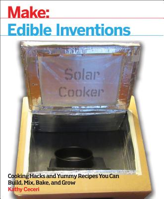 Edible Inventions: Cooking Hacks and Yummy Recipes You Can Build, Mix, Bake, and Grow Cover Image
