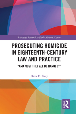 Prosecuting Homicide in Eighteenth-Century Law and Practice: