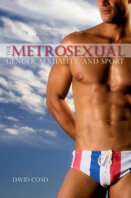 The Metrosexual: Gender, Sexuality, and Sport (Suny Series on Sport) Cover Image