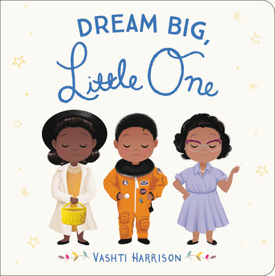 Dream Big, Little One by Vahsti Harrison
