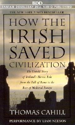 How the Irish Saved Civilization: The Untold Story of Ireland's Heroic Role from the Fall of Rome to the Rise of Medieval Europe Cover Image