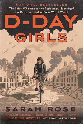 D-Day Girls: The Spies Who Armed the Resistance, Sabotaged the Nazis, and Helped Win World War II Cover Image