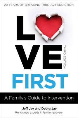 Love First: A Family's Guide to Intervention (Love First Family Recovery) cover