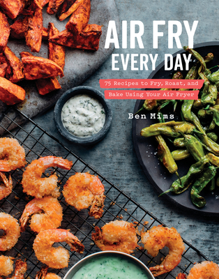 Air Fry Every Day: 75 Recipes to Fry, Roast, and Bake Using Your Air Fryer: A Cookbook Cover Image