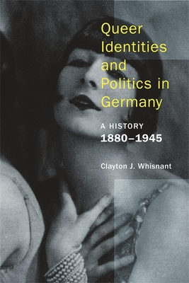 Queer Identities and Politics in Germany: A History, 1880-1945 Cover Image