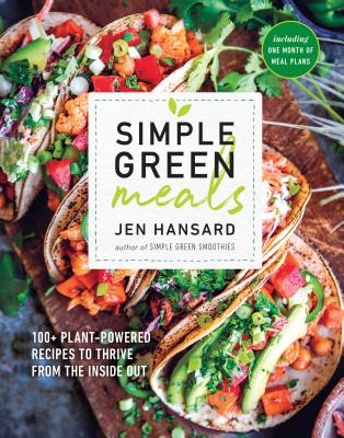Simple Green Meals: 100+ Plant-Powered Recipes to Thrive from the Inside Out: A Cookbook Cover Image