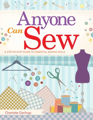 Anyone Can Sew: A Step-by-Step Guide to Essential Sewing Skills Cover Image
