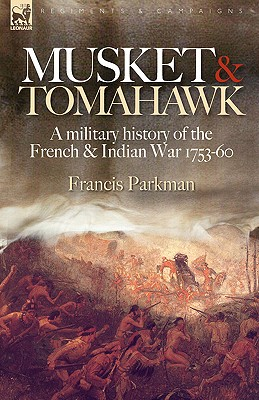 Musket & Tomahawk: A Military History of the French & Indian War, 1753-1760 (Regiments & Campaigns) Cover Image