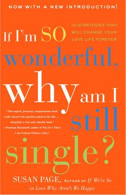 If I'm So Wonderful, Why Am I Still Single?: Ten Strategies That Will Change Your Love Life Forever Cover Image