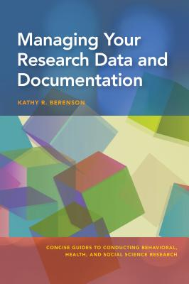 Managing Your Research Data and Documentation (Concise Guides to Conducting Behavioral) Cover Image