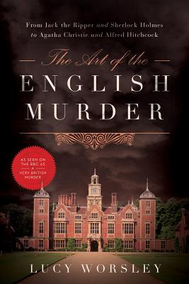 The Art of the English Murder: From Jack the Ripper and Sherlock Holmes to Agatha Christie and Alfred Hitchcock Cover Image