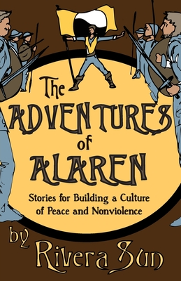 The Adventures of Alaren: Stories for Building a Culture of Peace and Nonviolence (Ari Ara) Cover Image