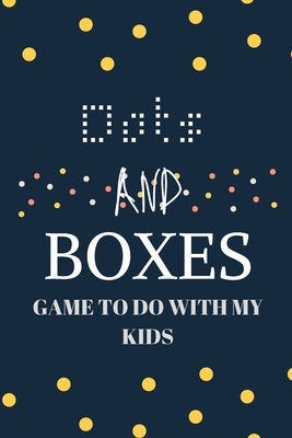 Dots and boxes game to do with my kids: Game Book for Adults and Kids... Challenging and Exciting Dots and Boxes Puzzle Game Book (100 Games) (Travel Cover Image
