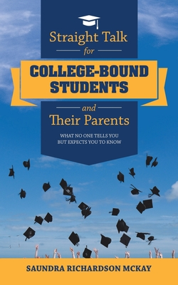 Straight Talk for College-Bound Students and Their Parents: What No One Tells You but Expects You to Know Cover Image