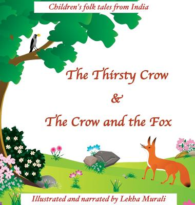 The Thirsty Crow & The Crow and the Fox: Children's Folk Tales from India Cover Image