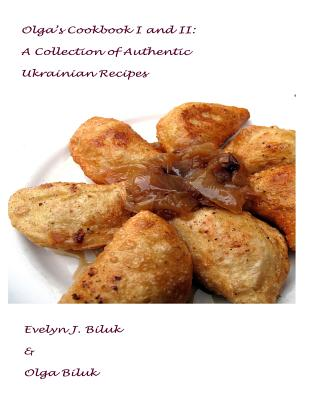 Olga's Cookbook I and II: A Collection of Authentic Ukrainian Recipes Cover Image