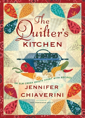 The Quilter's Kitchen: An Elm Creek Quilts Novel with Recipes (The Elm Creek Quilts #13) Cover Image