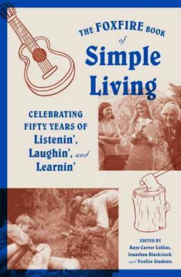The Foxfire Book of Simple Living: Celebrating Fifty Years of Listenin', Laughin', and Learnin' (Foxfire Series) Cover Image