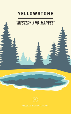 Wildsam Field Guides: Yellowstone: Mystery and Marvel Cover Image
