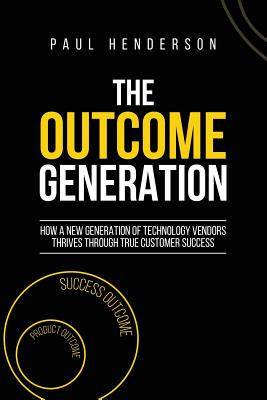 The Outcome Generation: How a New Generation of Technology Vendors Thrives Through True Customer Success Cover Image