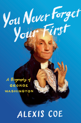 You Never Forget Your First: A Biography of George Washington Cover Image