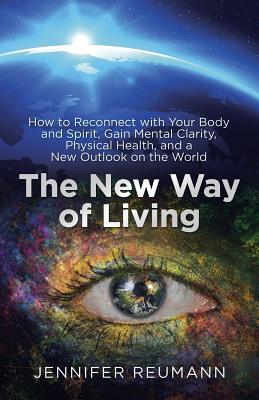 The New Way of Living: How to Reconnect with Your Body and Spirit, Gain Mental Clarity, Physical Health, and a New Outlook on the World Cover Image