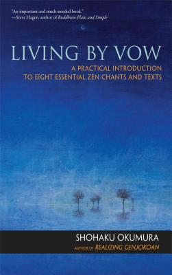 Living by Vow: A Practical Introduction to Eight Essential Zen Chants and Texts Cover Image