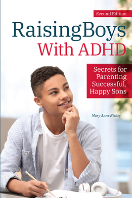 Raising Boys with ADHD: Secrets for Parenting Successful, Happy Sons Cover Image