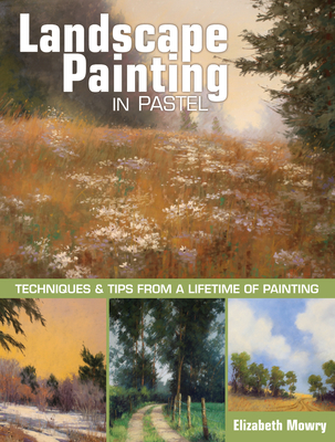 Landscape Painting in Pastel: Techniques and Tips from a Lifetime of Painting Cover Image