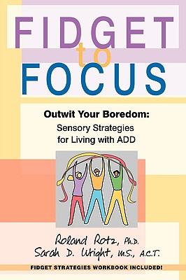 Fidget to Focus: Outwit Your Boredom: Sensory Strategies for Living with ADD Cover Image