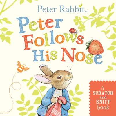 Peter Follows His Nose: A Scratch-and-Sniff Book (Peter Rabbit) Cover Image