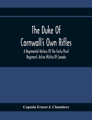 The Duke Of Cornwall'S Own Rifles: A Regimental History Of The Forty-Third Regiment, Active Militia Of Canada Cover Image