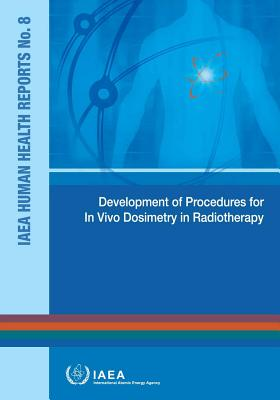 Development of Procedures for in Vivo Dosimetry in Radiotherapy: IAEA Human Health Reports No. 8 Cover Image