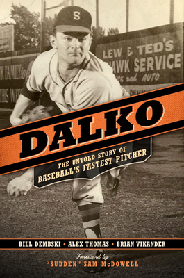 Dalko: The Untold Story of Baseball's Fastest Pitcher Cover Image