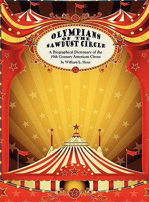 Olympians of the Sawdust Circle: A Biographical Dictionary of the Nineteenth Century American Circus (Clipper Studies in the Theatre #18) Cover Image