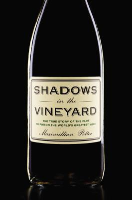 Shadows in the Vineyard: The True Story of the Plot to Poison the World's Greatest Wine Cover Image