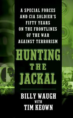 Hunting the Jackal: A Special Forces and CIA Soldier's Fifty Years on the Frontlines of the War Against Terrorism Cover Image