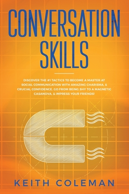 Conversation Skills: Discover the #1 Tactics to Become a Master at Social Communication with Amazing Charisma, & Crucial Confidence. Go Fro Cover Image