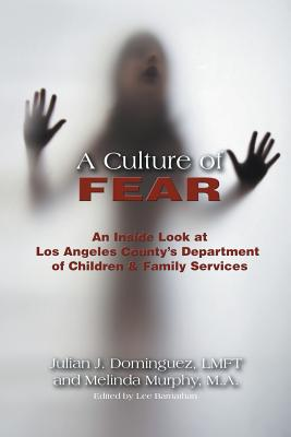 A Culture of Fear: An Inside Look at Los Angeles County's Department of Children & Family Services Cover Image