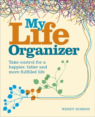 My Life Organizer: Take Control for a Happier, Tidier and More Fulfilled Life Cover Image