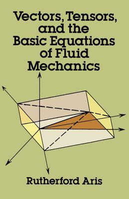 Vectors, Tensors and the Basic Equations of Fluid Mechanics (Dover Books on Mathematics) Cover Image