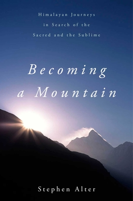 Becoming a Mountain: Himalayan Journeys in Search of the Sacred and the Sublime Cover Image