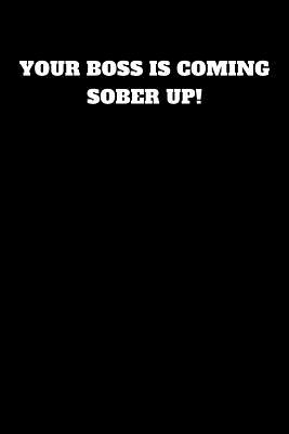 Your Boss Is Coming Sober Up!: Unruled Notebook Cover Image