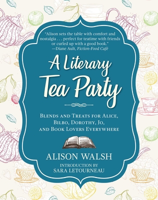 A Literary Tea Party: Blends and Treats for Alice, Bilbo, Dorothy, Jo, and Book Lovers Everywhere Cover Image