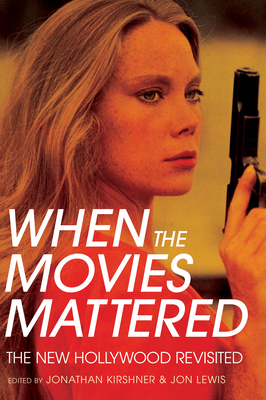 When the Movies Mattered: The New Hollywood Revisited Cover Image
