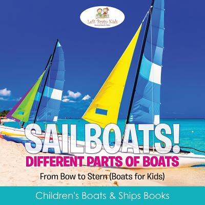Sailboats! Different Parts of Boats: From Bow to Stern (Boats for Kids) - Children's Boats & Ships Books Cover Image