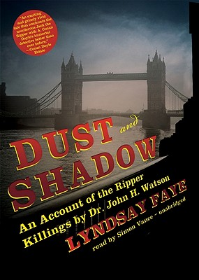 Dust and Shadow: An Account of the Ripper Killings by Dr. John H. Watson Cover Image