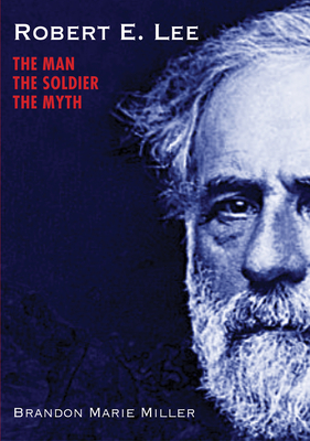 Robert E. Lee: The Man, the Soldier, the Myth Cover Image