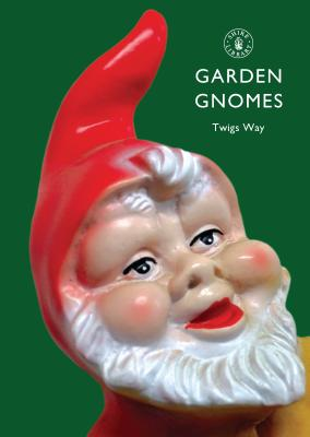 Garden Gnomes: A History (Shire Library) Cover Image