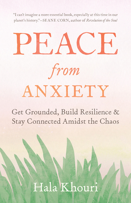 Peace from Anxiety: Get Grounded, Build Resilience, and Stay Connected Amidst the Chaos Cover Image